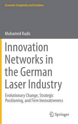 Innovation Networks in the German Laser Industry: Evolutionary Change, Strategic Positioning, and Firm Innovativeness