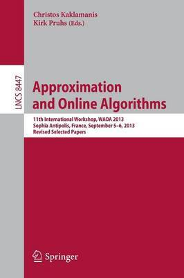 Approximation and Online Algorithms: 11th International Workshop, WAOA 2013, Sophia Antipolis, France, September 5-6, 2013, Revised Selected Papers