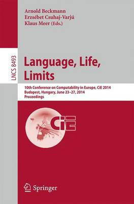 Language, Life, Limits: 10th Conference on Computability in Europe, CIE 2014, Budapest, Hungary, June 23-27, 2014, Proceedings