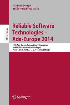 Reliable Software Technologies - ADA-Europe 2014: 19th ADA-Europe International Conference on Reliable Software Technologies, Paris, France, June 23-27, 2014, Proceedings