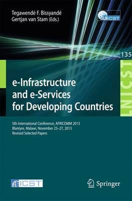 E-Infrastructure and e-Services for Developing Countries: 5th International Conference, Africomm 2013, Blantyre, Malawi, November 25-27, 2013, Revised Selected Papers