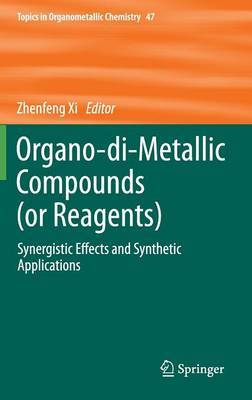 Organo-Di-Metallic Compounds (or Reagents): Synergistic Effects and Synthetic Applications
