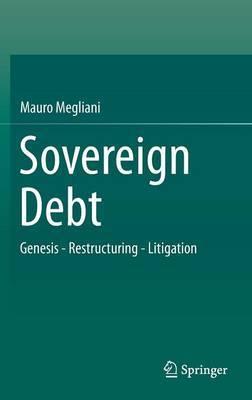 Sovereign Debt: Genesis - Restructuring - Litigation