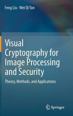 Visual Cryptography for Image Processing and Security: Theory, Methods, and Applications