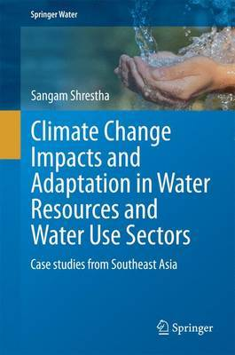 Climate Change Impacts and Adaptation in Water Resources and Water Use Sectors: Case studies from Southeast Asia