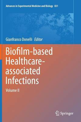 Biofilm-based Healthcare-associated Infections: Volume I