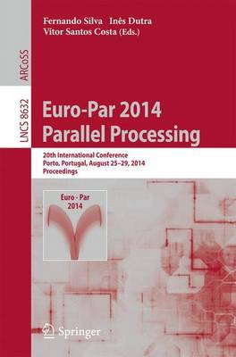 Euro-Par 2014: Parallel Processing: 20th International Conference, Porto, Portugal, August 25-29, 2014, Proceedings