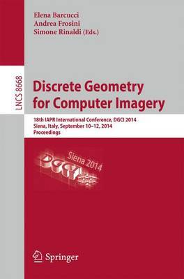 Discrete Geometry for Computer Imagery: 18th Iapr International Conference, Dgci 2014, Siena, Italy, September 10-12, 2014. Proceedings