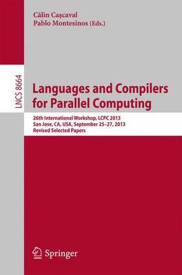 Languages and Compilers for Parallel Computing: 26th International Workshop, LCPC 2013, San Jose, CA, USA, September 25--27, 2013 Revised Selected Papers