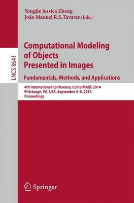 Computational Modeling of Objects Presented in Images: Fundamentals, Methods, and Applications: 4th International Conference, CompIMAGE 2014, Pittsburgh, PA, USA, September 3-5, 2014, Proceedings
