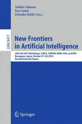 New Frontiers in Artificial Intelligence: Jsai-Isai 2013 Workshops, Lenls, Jurisin, Mimi, AAA, and DDS, Kanagawa, Japan, October 27-28, 2013, Revised Selected Papers
