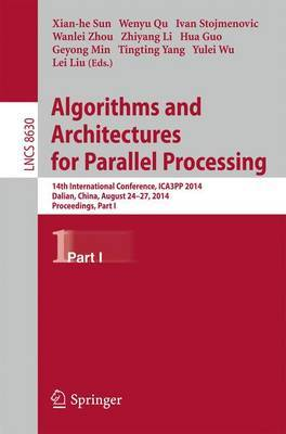 Algorithms and Architectures for Parallel Processing: 14th International Conference, ICA3PP 2014, Dalian, China, August 24-27, 2014. Proceedings, Part I