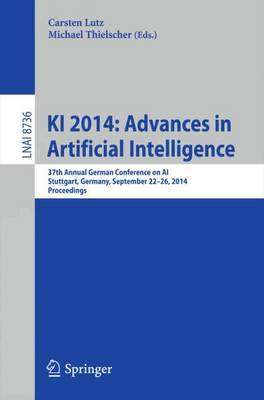 KI 2014: Advances in Artificial Intelligence: 37th Annual German Conference on Ai, Stuttgart, Germany, September 22-26, 2014, Proceedings