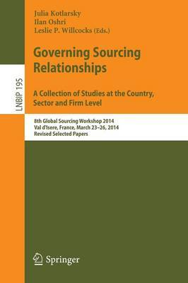 Governing Sourcing Relationships. A Collection of Studies at the Country, Sector and Firm Level: 8th Global Sourcing Workshop 2014, Val D'isere, France, March 23-26, 2014, Revised Selected Papers