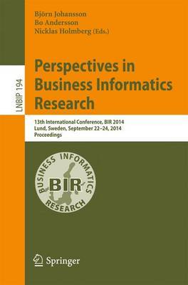 Perspectives in Business Informatics Research: 13th International Conference, BIR 2014, Lund, Sweden, September 22-24, 2014, Proceedings