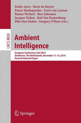 Ambient Intelligence: European Conference, AmI 2014, Eindhoven, The Netherlands, November 11-13, 2014. Revised Selected Papers
