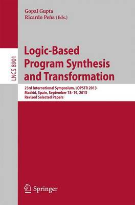 Logic-Based Program Synthesis and Transformation: 23rd International Symposium, LOPSTR 2013, Madrid, Spain, September 18-19, 2013, Revised Selected Papers