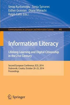 Information Literacy: Lifelong Learning and Digital Citizenship in the 21st Century: Second European Conference, ECIL 2014, Dubrovnik, Croatia, October 20-23, 2014. Proceedings