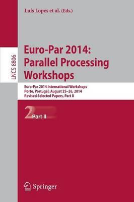 Euro-Par 2014: Parallel Processing Workshops: Euro-Par 2014 International Workshops, Porto, Portugal, August 25-26, 2014, Revised Selected Papers, Part II