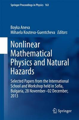 Nonlinear Mathematical Physics and Natural Hazards: Selected Papers from the International School and Workshop Held in Sofia, Bulgaria, 28 November - 02 December, 2013