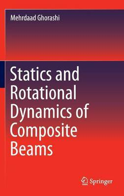Statics and Rotational Dynamics of Composite Beams: 2016
