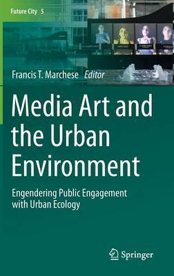 Media Art and the Urban Environment: Engendering Public Engagement with Urban Ecology