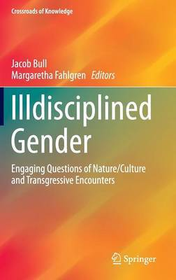 Illdisciplined Gender: Engaging Questions of Nature/Culture and Transgressive Encounters: 2016