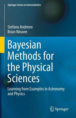 Bayesian Methods for the Physical Sciences: Learning from Examples in Astronomy and Physics