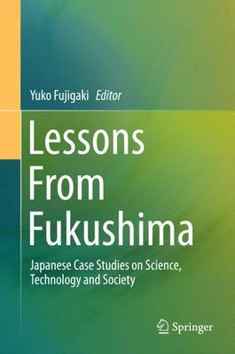 Lessons from Fukushima: Japanese Case Studies on Science, Technology and Society