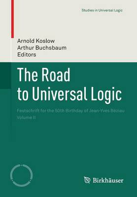 The Road to Universal Logic: Festschrift for the 50th Birthday of Jean-Yves Beziau: Volume II