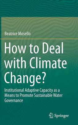 How to Deal with Climate Change?: Institutional Adaptive Capacity as a Means to Promote Sustainable Water Governance
