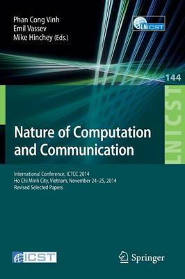 Nature of Computation and Communication: International Conference, ICTCC 2014, Ho Chi Minh City, Vietnam, November 24-25, 2014, Revised Selected Papers