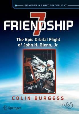 Friendship 7: The Epic Orbital Flight of John H. Glenn, Jr