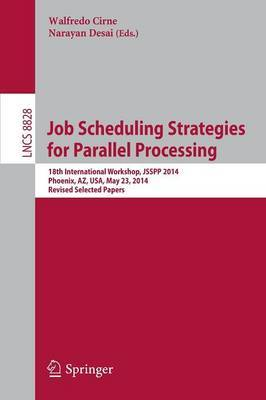 Job Scheduling Strategies for Parallel Processing: 18th International Workshop, JSSPP 2014, Phoenix, AZ, USA, May 23, 2014 : Revised Selected Papers