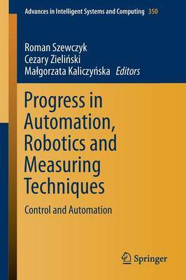 Progress in Automation, Robotics and Measuring Techniques: Control and Automation