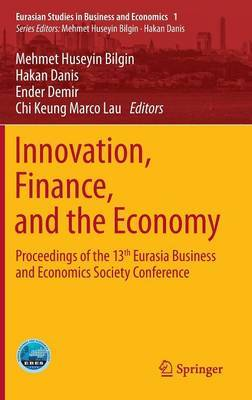 Innovation, Finance, and the Economy: Proceedings of the 13th Eurasia Business and Economics Society Conference