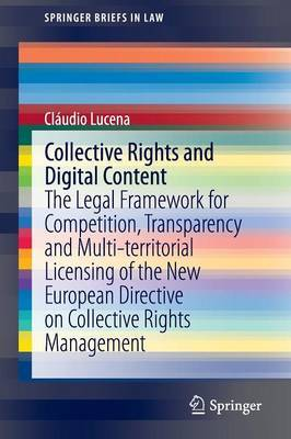 Collective Rights and Digital Content: The Legal Framework for Competition, Transparency and Multi-Territorial Licensing of the New European Directive on Collective Rights Management