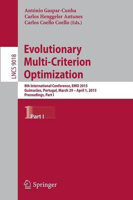 Evolutionary Multi-Criterion Optimization: 8th International Conference, Emo 2015, Guimaraes, Portugal, March 29 - April 1, 2015. Proceedings: Part I