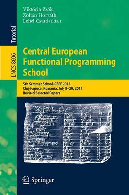 Central European Functional Programming School: 5th Summer School, CEFP 2013, Cluj-Napoca, Romania, July 8-20, 2013, Revised Selected Papers