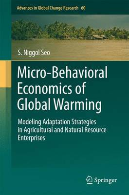 Micro-Behavioral Economics of Global Warming: Modeling Adaptation Strategies in Agricultural and Natural Resource Enterprises