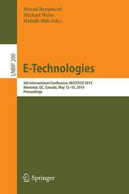 E-Technologies: 6th International Conference, MCETECH 2015, Montreal, QC, Canada, May 12-15, 2015, Proceedings