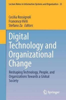 Digital Technology and Organizational Change: Reshaping Technology, People, and Organizations Towards a Global Society