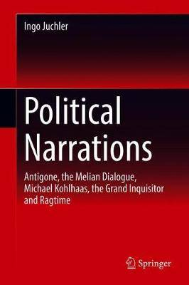 Political Narrations: Antigone, the Melian Dialogue, Michael Kohlhaas, the Grand Inquisitor and Ragtime
