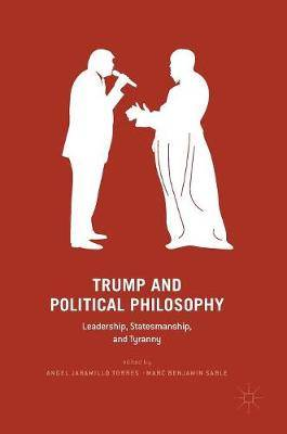 Trump and Political Philosophy: Leadership, Statesmanship, and Tyranny