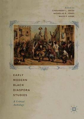 Early Modern Black Diaspora Studies: A Critical Anthology