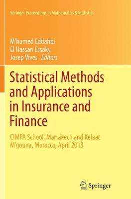 Statistical Methods and Applications in Insurance and Finance: CIMPA School, Marrakech and Kelaat M'gouna, Morocco, April 2013
