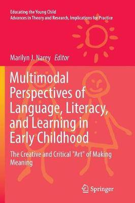 Multimodal Perspectives of Language, Literacy, and Learning in Early Childhood: The Creative and Critical  Art  of Making Meaning