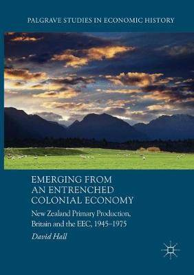 Emerging from an Entrenched Colonial Economy: New Zealand Primary Production, Britain and the EEC, 1945 - 1975