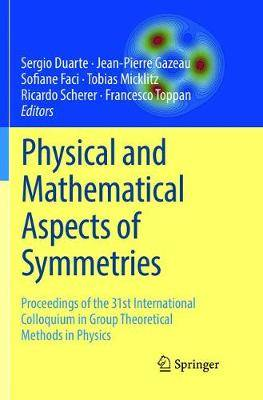 Physical and Mathematical Aspects of Symmetries: Proceedings of the 31st International Colloquium in Group Theoretical Methods in Physics