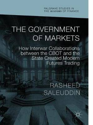 The Government of Markets: How Interwar Collaborations between the CBOT and the State Created Modern Futures Trading